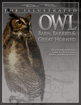 The Illustrated Owl: Barn, Barred, & Great Horned: The Ultimate Reference Guide for Bird Lovers, Artists, and Woodcarvers Lori Corbett