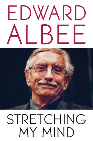 Stretching My Mind: The Collected Essays of Edward Albee  by  Edward Albee