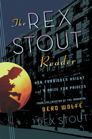 The Rex Stout Reader: Her Forbidden Knight and A Prize for Princes  by  Rex Stout