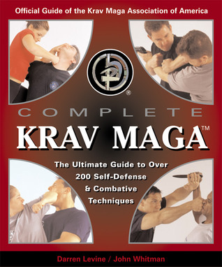 Krav Maga for Beginners: A Step-By-Step Guide to the Worlds Easiest-To-Learn, Most-Effective Fitness and Fighting Program Darren Levine