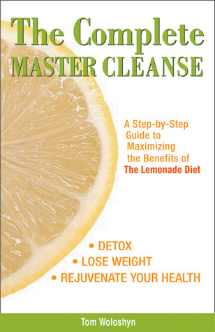 Beyond the Master Cleanse: The Year-Round Plan for Maximizing the Benefits of the Lemonade Diet  by  Tom Woloshyn