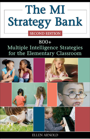 The MI Strategy Bank: 800+ Multiple Intelligence Ideas for the Elementary Classroom  by  Ellen Arnold