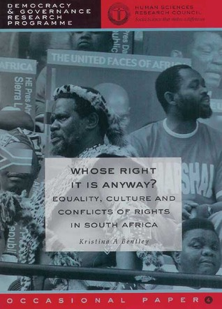 Whose Right Is It Anyway?: Equality, Culture and Conflicts of Rights in South Africa  by  Kristina A. Bentley