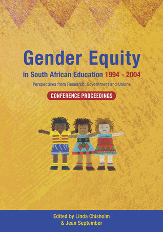 Gender Equity in South African Education 1994–2004: Conference Proceedings  by  Linda Chisholm
