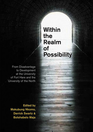 Within the Realm of Possibilty: From Disadvantage to Development at the University of Fort Hare and the University of the North Mokubung Nkomo