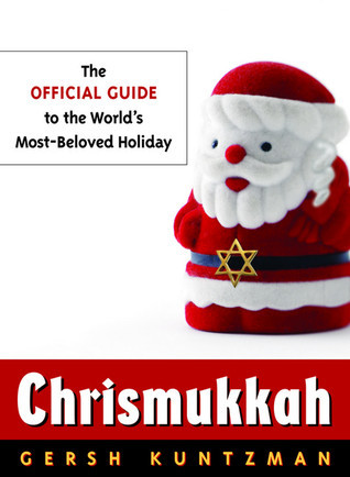 Chrismukkah: The Official Guide to the Worlds Most-Beloved Holiday Gersh Kuntzman