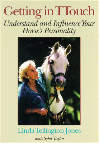 Getting in TTouch: Understand and Influence Your Horses Personality  by  Linda Tellington-Jones