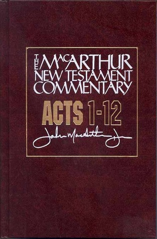 Acts 1-12 MacArthur New Testament Commentary  by  John F. MacArthur Jr.
