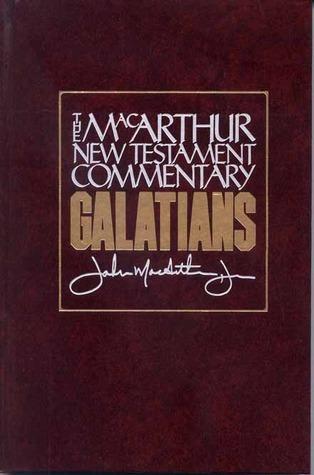 Galatians MacArthur New Testament Commentary  by  John F. MacArthur Jr.