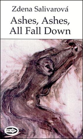 Ashes, Ashes, All Fall Down  by  Zdena Salivarová