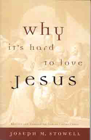 Why Its Hard to Love Jesus: Moving From Empty Routine to Passionate Reality Joseph M. Stowell