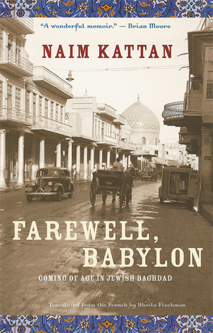Farewell, Babylon: Coming of Age in Jewish Baghdad  by  Naim Kattan