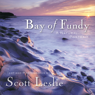 Bay of Fundy: A Natural Portrait  by  Scott Leslie