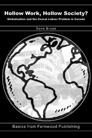 Hollow Work, Hollow Society: Globalization and the Casual Labour Problem in Canada  by  Dave Broad