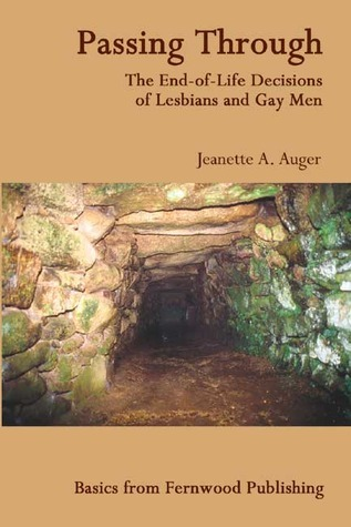 Passing Through: The End-of-Life Decisions of Lesbians and Gay Men Jeanette A. Auger