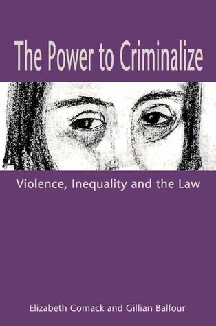 The Power to Criminalize: Violence, Inequality and the Law  by  Elizabeth Comack