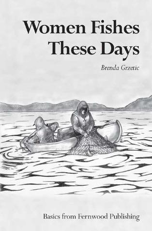 Women Fishes These Days  by  Brenda Grzetic