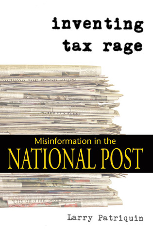 Inventing Tax Rage: Misinformation in the National Post Larry Patriquin