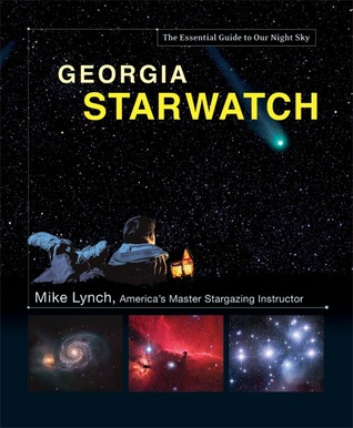 Georgia StarWatch: The Essential Guide to Our Night Sky  by  Mike  Lynch