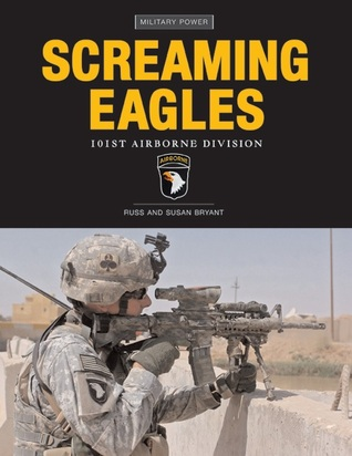Screaming Eagles: The 101 St Airborne Division (Military Power): The 101st Airborne Division (Military Power)  by  Russ Bryant