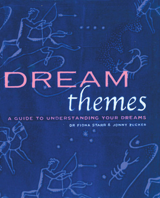 Dream Themes: A Guide to Understanding Your Dreams  by  Fiona Zucker