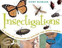 Insectigations: 40 Hands-On Activities to Explore the Insect World  by  Cindy Blobaum