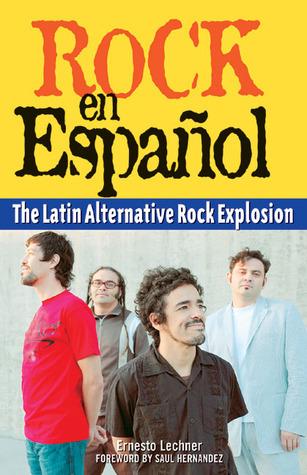 Rock en Español: The Latin Alternative Rock Explosion  by  Ernesto Lechner