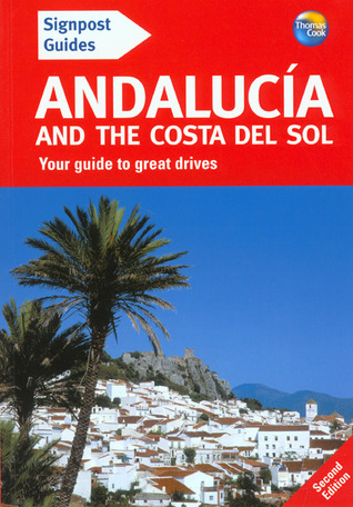 Signpost Guides Andalucia and the Costa del Sol: Your Guide to Great Drives  by  Patricia Harris