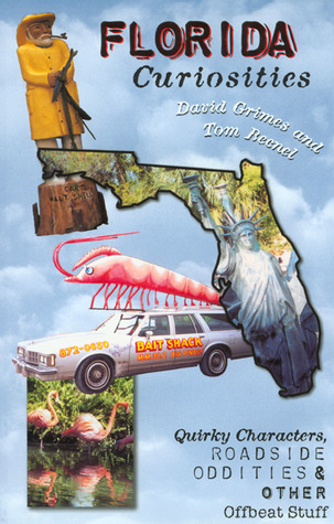 Florida Curiosities: Quirky Characters, Roadside Oddities & Other Offbeat Stuff  by  David Grimes