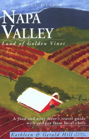 Napa Valley, 3rd: Land of Golden Vines Kathleen Thompson Hill