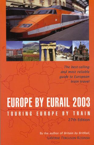 Europe Eurail 2003, 27th: Touring Europe by Train by LaVerne Ferguson-Kosinski