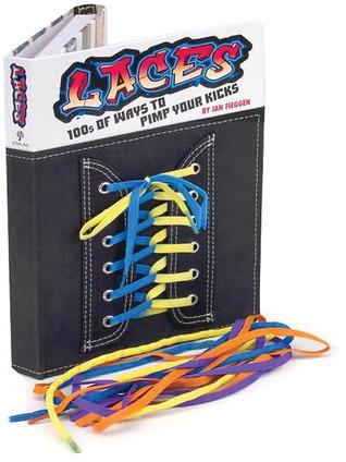 Laces: 100s of Ways to Pimp Your Kicks  by  Ian Fieggen