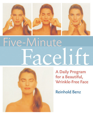 Five-Minute Face-lift: A Daily Program for a Beautiful, Wrinkle-Free Face Reinhold Benz