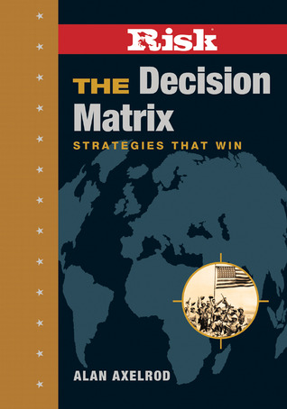 RISK: The Decision Matrix: Strategies That Win Alan Axelrod