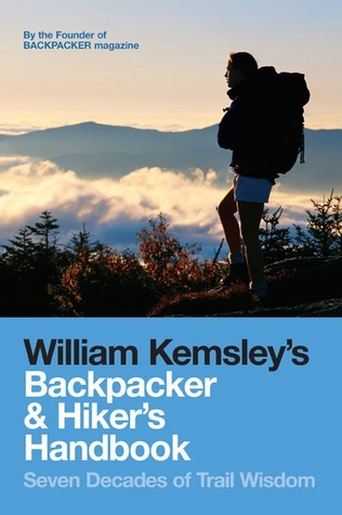 Backpacker and Hikers Handbook: Seven Decades of Trail Wisdom  by  William Kemsley