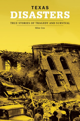 Texas Disasters: True Stories of Tragedy and Survival  by  Mike Cox