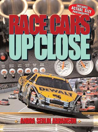 Race Cars UP CLOSE Andra Serlin Abramson