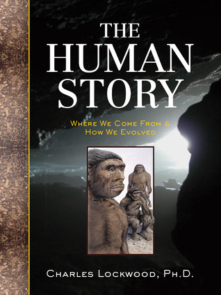 The Human Story: Where We Come From & How We Evolved Charles Lockwood