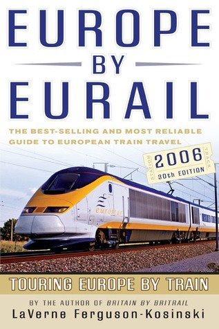 Europe  by  Eurail 2006, 30th: Touring Europe by Train by LaVerne Ferguson-Kosinski