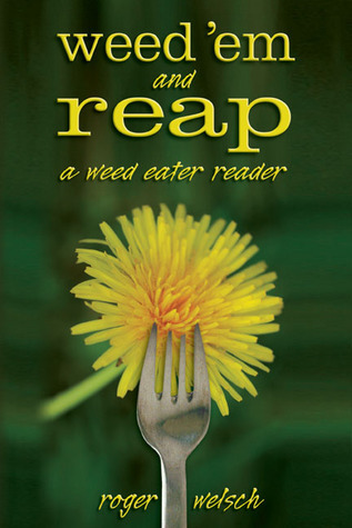 Weed Em and Reap: A Weed Eater Reader  by  Roger Welsch