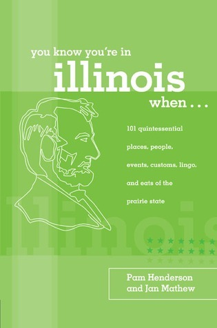 You Know Youre in Illinois When...: 101 Quintessential Places, People, Events, Customs, Lingo, and Eats of the Prairie State Pam Henderson