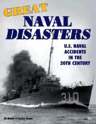 Great Naval Disasters: U.S. Naval Accidents in the 20th Century  by  Kit Bonner
