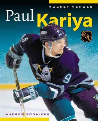 Hockey Heroes: Paul Kariya  by  Andrew Podnieks