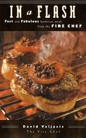 In a Flash: Fast and Fabulous Barbecue Meals from the Fire Chef David Veljacic