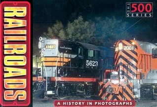 Railroads: A History in Photographs  by  Ray Bonds