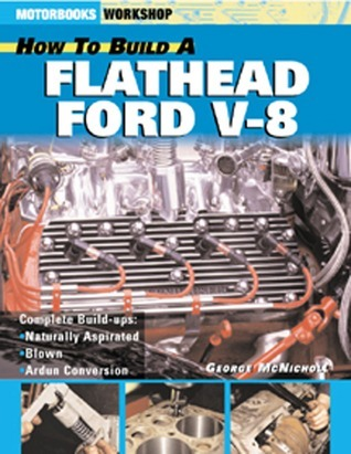 How to Build a Flathead Ford V-8  by  George McNicholl
