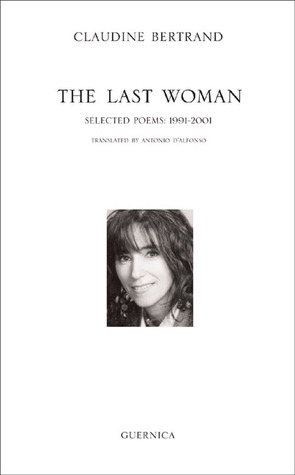 The Last Woman: Selected Poems: 1991-2001 Claudine Bertrand