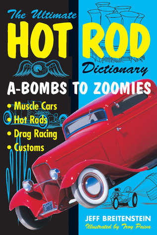 Ultimate Hot Rod Dictionary: A-Bombs to Zoomies  by  Jeff Breitenstein