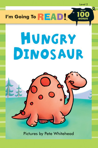 Hungry Dinosaur (Im Going to Read Series) Pete Whitehead