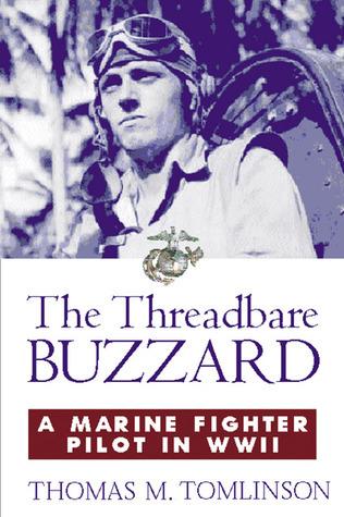 The Threadbare Buzzard: A Marine Fighter Pilot in WWII  by  Thomas M. Tomlinson